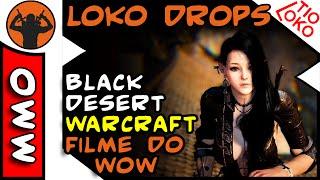 LOKO DROPS | Black Desert e Warcraft o Filme do WOW