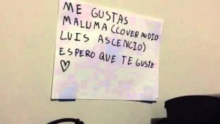 ME GUSTAS MALUMA (COVER AUDIO LUIS ASCENCIO)