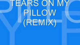 TEARS ON MY PILLOW (remix).
