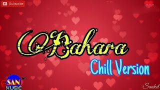 Bahara (Chill Version) - WhatsApp Status | I Hate Love Stories | Sanket Khankal |SAN MUSIC