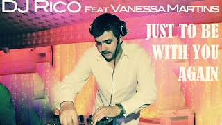 Dj RICO Feat Vanessa Martins - Just to be with you again