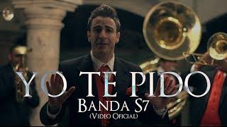 Banda S7 - Yo Te Pido ( Video Oficial )