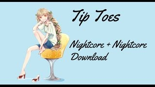 『Tip Toes』Nightcore ~Lyrics and Download in Description~