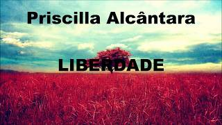 Priscilla Alcântara   liberdade (playback PROVISÓRIO)