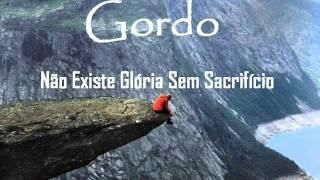 Gordo - Não Existe Glória Sem Sacrifício