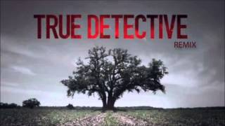 True Detective Theme/End Credits Song (The Black Angels - Young Men Dead) PROFETESA REMIX