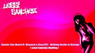 Sander Van Doorn Ft. Mayaeni & Dave202 - Nothing Inside in Vintage ( Lessi Sanchez Demo bootleg )