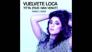 Titta (feat. Ivan Venot) - Vuelvete Loca - PIANO & VOICE