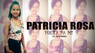 Patricia Rosa - Volta Pa Mi