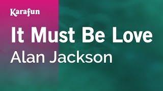 Karaoke It Must Be Love - Alan Jackson *