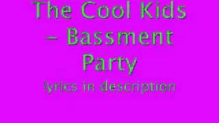 The Cool Kids - Bassment Party lyrics