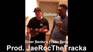 Einer Bankz x  Fredo Bang -Oohoo (Prod. JaeRocTheTracka)