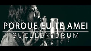 Suellen Brum - Porque Eu Te Amei (Cover) Ton Carfi