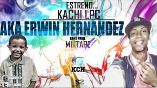 Kachi Lpc - Erwin Hernandez - #AkaErwinHernandez