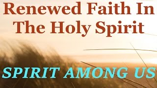 Renewed Faith In The Holy Spirit - October 3rd - Daily Devotional - SPIRIT AMONG US
