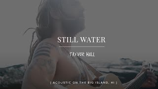 Still Water - Trevor Hall | Big Island, HI |