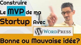 Construire le MVP de sa Startup avec Wordpress, Bonne ou Mauvaise idée?