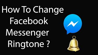 How To Change Facebook Messenger Ringtone On Android ?