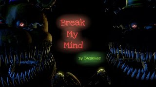 (SFM/FNAF4)Break My Mind by DAGames (Old)