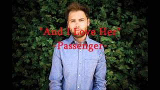 """""""AND I LOVE HER"""" -Passenger- AUDIO HD"""
