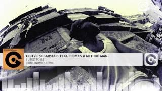 GOH VS. SUGARSTAR FEAT. REDMAN & METHOD MAN - I Used To Be (Funkanomics Remix)
