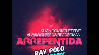 Kilian Dominguez Ft. Alvaro Guerra & Silvia Roman - Arrepentida (Ray Polo 2013 Remix) TEASER