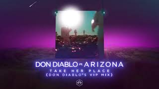"Don Diablo ft. A R I Z O N A ""Take Her Place""  (Don Diablo's VIP Mix)"