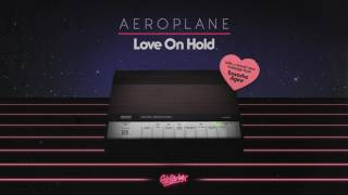 Aeroplane featuring Tawatha Agee 'Love On Hold' (Extended Mix)
