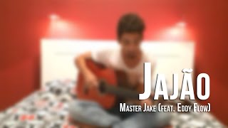 Jajão - Master Jake (feat. Eddy Flow) - (Cover Improvável #4)