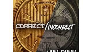 Hun Dunn - Correct - Incorrect (Feat. Solo Lucci)