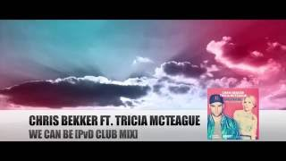 Chris Bekker ft. Tricia McTeague - We Can Be (PvD Club Mix)