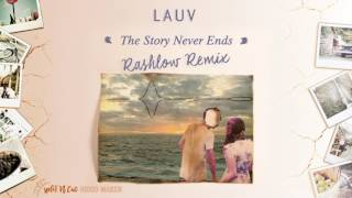 Lauv - The Story Never Ends (Rashlow Remix)