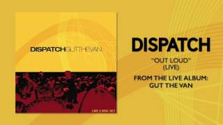 "Dispatch - ""Out Loud (Live)"" (Official Audio)"