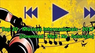 Top 20 - Músicas Internacionais - 2017 [Download - Mp3 - Na - Descrição]
