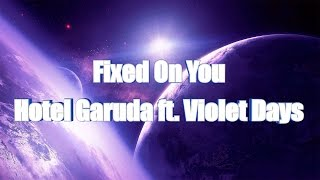 LYRICS | Fixed On You - Hotel Garuda ft. Violet Days