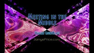 Weekly LightBlast with Jamye Price - Meeting in the Middle