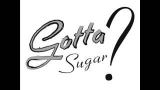 Gotta Sugar?- Jedna