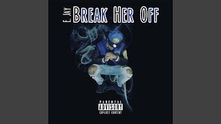 Break Her Off