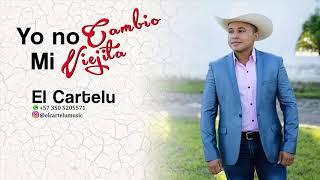 EL CARTELU - Yo No Cambio Mi Viejita