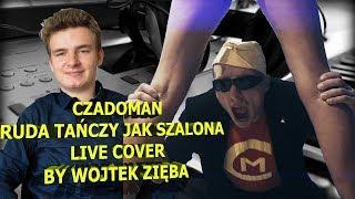 CZADOMAN - Ruda tańczy jak szalona live cover by Wojtek Zięba karaoke (HD)