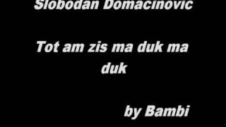 Slobodan Domacinovic - Tot am zis ma duk ma duk