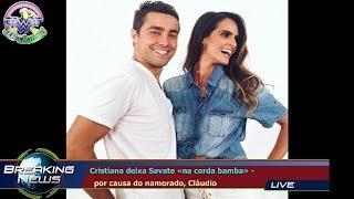Cristiana deixa Savate «na corda bamba» -   por causa do namorado, Cláudio