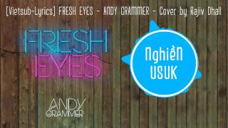 [Vietsub-Lyrics] FRESH EYES ► ANDY GRAMMER  ► Cover by Rajiv Dhall