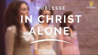 Noblesse - IN CHRIST ALONE