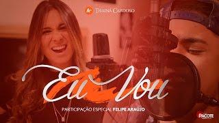 Thainá Cardoso - Eu Vou (part. Felipe Araújo)