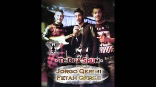 Jorgo Qerimi ft. Fetah Qerimi & Alban Arifi - Te dua shum (Official Single)