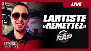 """Lartiste """"Remettez"""" en live #PlanèteRap"""
