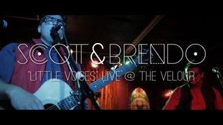 Scott & Brendo | Little Voices (Live @ Velour)