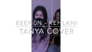 Keep on -Kehlani (TANYA cover)
