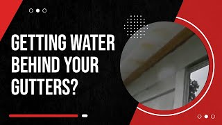 Getting water behind your gutter?